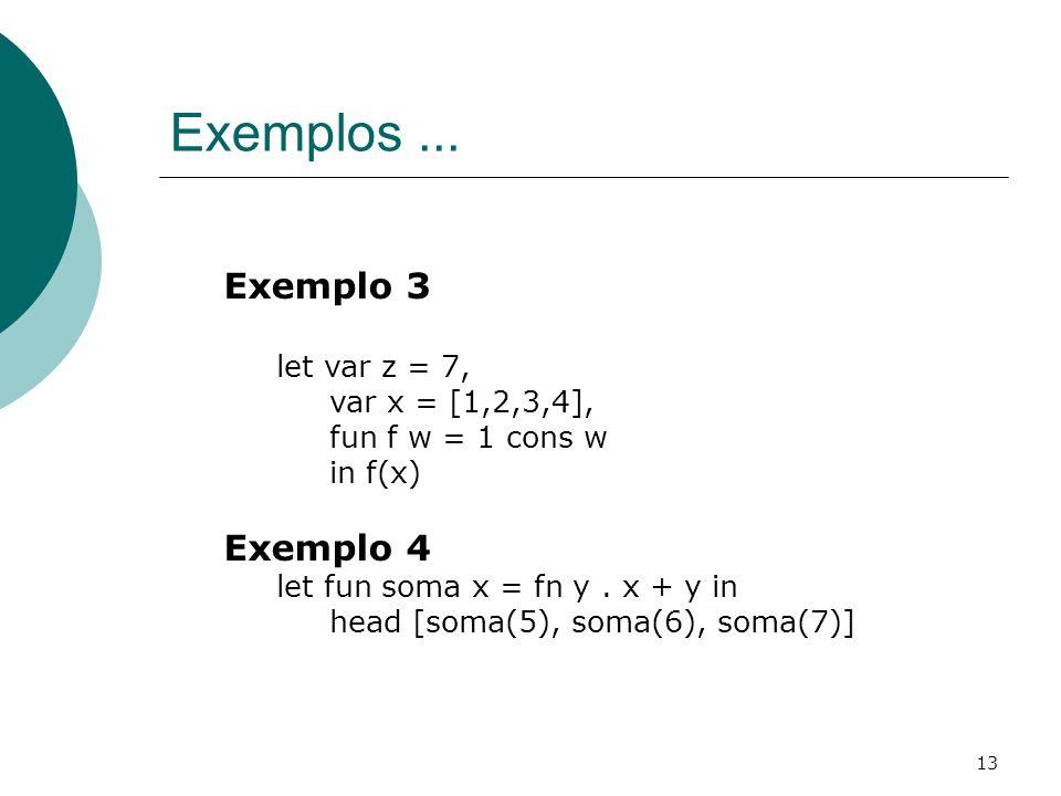 Exemplos ... Exemplo 3 Exemplo 4 let var z = 7, var x = [1,2,3,4],